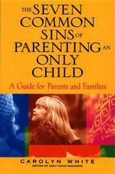 The Seven Common Sins of Parenting An Only Child by Carolyn White