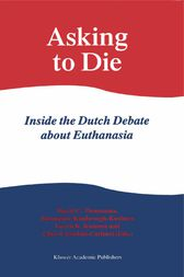 Asking to Die: Inside the Dutch Debate about Euthanasia by David C. Thomasma