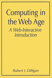 Computing in the Web Age: A Web-Interactive Introduction by Robert J. Dilligan