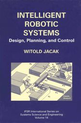 Intelligent Robotic Systems by Witold Jacak