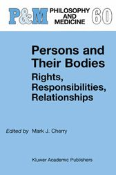 Persons and Their Bodies: Rights, Responsibilities, Relationships by Mark J. Cherry