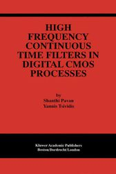 High Frequency Continuous Time Filters in Digital CMOS Processes by Shanthi Pavan