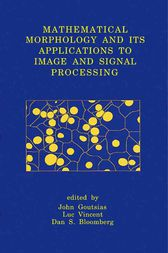 Mathematical Morphology and Its Applications to Image and Signal Processing by John Goutsias