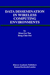 Data Dissemination in Wireless Computing Environments by Kian-Lee Tan; Beng Chin Ooi