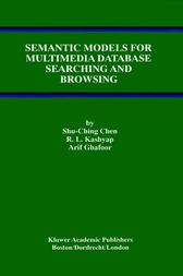 Semantic Models for Multimedia Database Searching and Browsing by Shu-Ching Chen;  R.L. Kashyap;  Arif Ghafoor