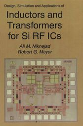 Design, Simulation and Applications of Inductors and Transformers for Si RF ICs by Ali M. Niknejad