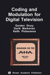 Coding and Modulation for Digital Television by Gordon M. Drury