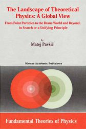 The Landscape of Theoretical Physics: A Global View by M. Pavsic