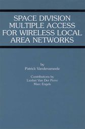 Space Division Multiple Access for Wireless Local Area Networks by Patrick Vandenameele