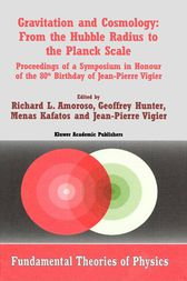 Gravitation and Cosmology: From the Hubble Radius to the Planck Scale by Richard L. Amoroso