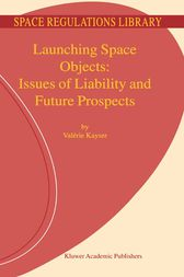 Launching Space Objects: Issues of Liability and Future Prospects by V. Kayser