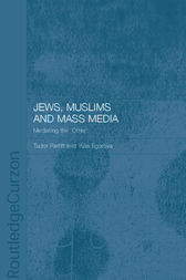 Jews, Muslims and Mass Media: Mediating the 'Other'