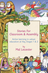 Stories for Classroom and Assembly by Mal Leicester