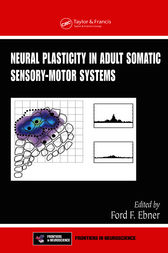 Neural Plasticity in Adult Somatic Sensory-Motor Systems by Ford F. Ebner