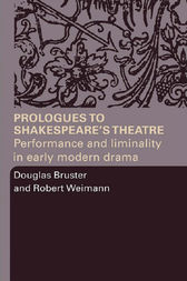 Prologues to Shakespeare's Theatre by Douglas Bruster