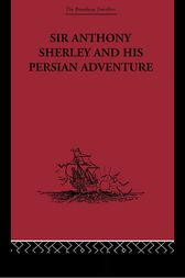 Sir Anthony Sherley and his Persian Adventure by E. Denison Ross