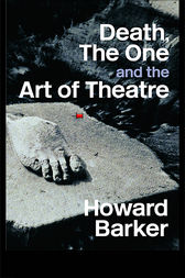 Death, The One and the Art of Theatre by Howard Barker
