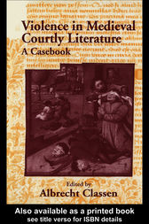 Violence in Medieval Courtly Literature by Albrecht Classen