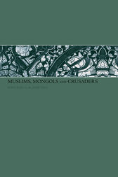 Muslims, Mongols and Crusaders by Dr Gerald Hawting
