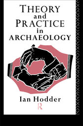 Theory and Practice in Archaeology by Ian Hodder