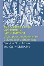 Encounters with Violence in Latin America by Cathy McIlwaine