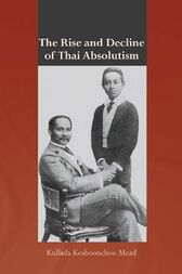 The Rise and Decline of Thai Absolutism by Kullada Kesboonchoo Mead