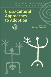Cross-Cultural Approaches to Adoption by Fiona Bowie