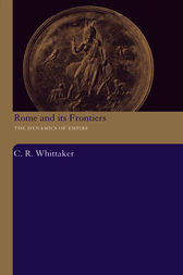 Rome and its Frontiers by C R Whittaker