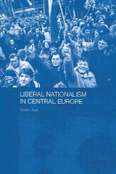 Liberal Nationalism in Central Europe by Stefan Auer