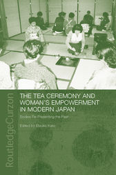 The Tea Ceremony and Women's Empowerment in Modern Japan by Etsuko Kato