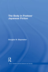 The Body in Postwar Japanese Fiction by Douglas Slaymaker