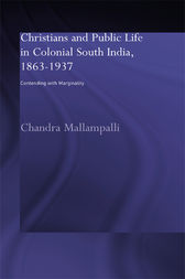 Christians and Public Life in Colonial South India, 1863-1937 by Chandra Mallampalli