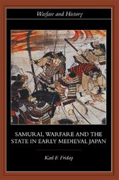 Samurai, Warfare and the State in Early Medieval Japan by Karl F. Friday
