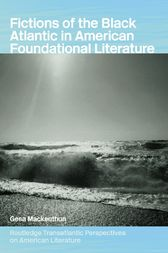 Fictions of the Black Atlantic in American Foundational Literature by Gesa Mackenthun