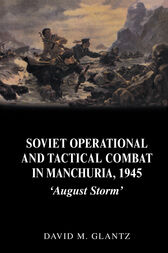 Soviet Operational and Tactical Combat in Manchuria, 1945 by David Glantz