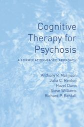 Cognitive Therapy for Psychosis by Anthony Morrison