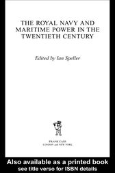 The Royal Navy and Maritime Power in the Twentieth Century by Ian Speller