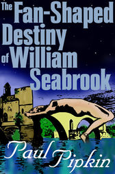 The Fan-Shaped Destiny of William Seabrook by Paul Pipkin