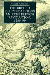 The British Periodical Press and the French Revolution 1789-99 by Stuart Andrews