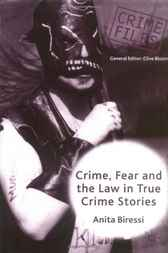 Crime, Fear and The Law in True Crime Stories by Anita Biressi