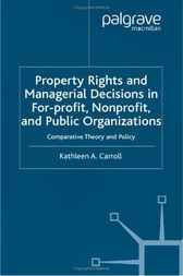 Property Rights and Managerial Decisions in For-profit, Non-profit and Public Organizations by Kathleen Carroll