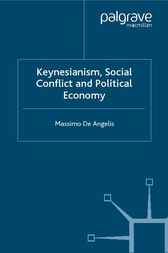 Keynesianism, Social Conflict and Political Economy by Massimo De Angelis
