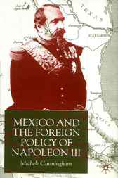 Mexico and the Foreign Policy of Napoleon III by Michelle Cunningham