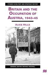 Britain and the Occupation of Austria,1943-45 by Alice Hills