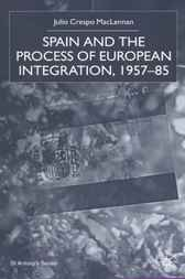 Spain and the Process of European Integration, 1957-85 by Julio Crespo MacLennan