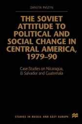 The Soviet attitude to Political and Social Change in Central In Central America by Danuta Paszyn