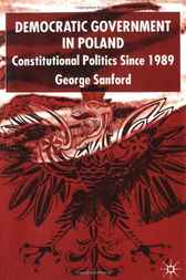 Democratic Government in Poland by George Sanford
