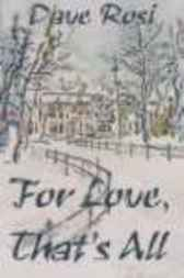 For Love, That's All by Dave Rosi
