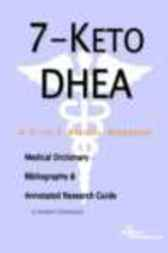 7-Keto DHEA - A Medical Dictionary, Bibliography, and Annotated Research Guide to Internet References by James N. Parker