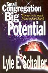 Small Congregation, Big Potential by Lyle E. Schaller